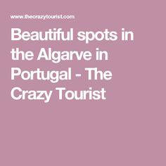 Beautiful spots in the Algarve in Portugal - The Crazy Tourist
