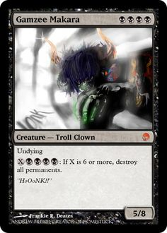 Hey, I found this really awesome Etsy listing at https://www.etsy.com/listing/176223075/gamzee-makara-mtg-playing-card-limited