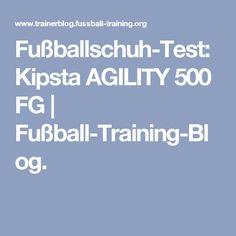 Fußballschuh-Test: Kipsta AGILITY 500 FG   Fußball-Training-Blog.