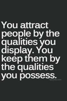 you keep them by qualities you possess.