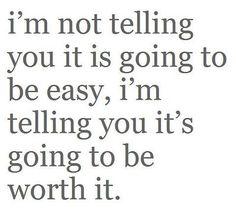 """I'm not telling you it's going to be easy. I'm telling you it's going to be worth it."""