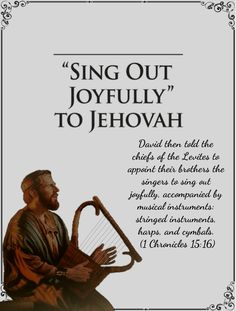 David then told the chiefs of the Levites to appoint their brothers the singers to sing out joyfully, accompanied by musical instruments: stringed instruments, harps, and cymbals.  (1 Chronicles 15:16)