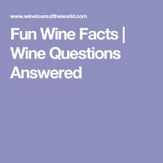 Fun Wine Facts | Wine Questions Answered