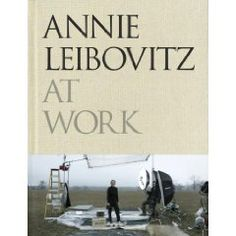Annie Leibovitz - At Work: This book is awesome. I wish more photographers I admire wrote this well (and had this much to write about)