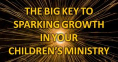 Has your children's ministry plateaued or is it not growing like you think it should be?  I believe the big key to sparking growth lies in ...