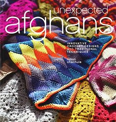 Unexpected Afghans: Innovative Crochet Designs with Traditional Techniques von Robyn Chachula