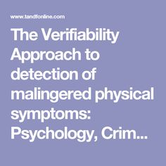 The Verifiability Approach to detection of malingered physical symptoms: Psychology, Crime & Law: Vol 23, No 8