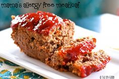 Mama's Allergy Free Meatloaf. Dairy-free, soy-free, gluten-free, wheat-free, egg-free, nut-free. Free of the top 8. Delicious!