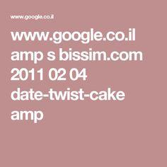 www.google.co.il amp s bissim.com 2011 02 04 date-twist-cake amp