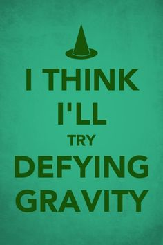 """Defying Gravity"" Wicked quote"