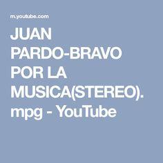 JUAN PARDO-BRAVO POR LA MUSICA(STEREO).mpg - YouTube