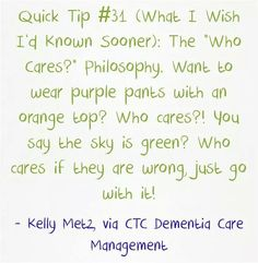 Quick Tip #31 (What I Wish I'd Known Sooner): Who Cares?!  #dementia #alzheimers #whocaresphilosophy #behaviors #caregivers #rollwithit #ctcdcm Visit our website at www.CTCDementiaCareManagement.com