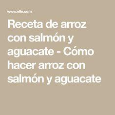 Receta de arroz con salmón y aguacate - Cómo hacer arroz con salmón y aguacate Salmon Y Aguacate, Math Equations, Gourmet, Recipes With Rice, How To Make