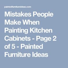 Mistakes People Make When Painting Kitchen Cabinets - Page 2 of 5 - Painted Furniture Ideas