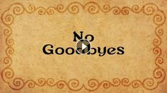 No Goodbyes No Goodbyes is dedicated to beloved friend David Alwyn Jones- the most kind and brave Hobbit that ever lived. Poem: Death is nothing at al...