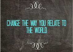 Awake My Spirit: 30 DAYS OF CHANGE CHALLENGE ~DAY 4: Change the way you relate to the world.