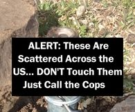 ALERT: These Are Scattered Across the US... DON'T Touch Them, Just Call the Cops
