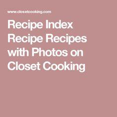 Recipe Index Recipe Recipes with Photos on Closet Cooking