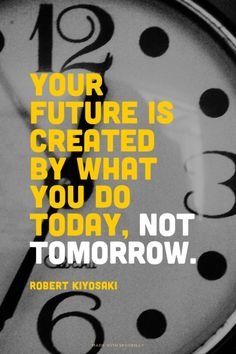 Your future is created by what you do today, not tomorrow. - Robert Kiyosaki | Mary made this with Spoken.ly