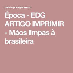 Época - EDG ARTIGO IMPRIMIR - Mãos limpas à brasileira