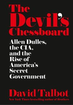 The Devil's Chessboard: Allen Dulles, the CIA, and the Rise of America's Secret Government - Based on explosive new evidence, bestselling author David Talbot tells America's greatest untold story: the United States' rise to world dominance under the guile of Allen Welsh Dulles, the longest-serving director of the CIA. Drawing on revelatory new materials - including exclusive interviews with the children of prominent CIA officials, the personal correspondence and journals of Allen Dulles's…