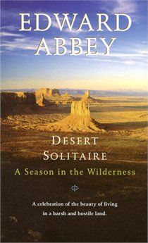 Desert Solitaire - Edward Abbey  This book changed my life.  Read with caution, you may sell your BMW for a Ford Bronco II truck and head off t Moab...