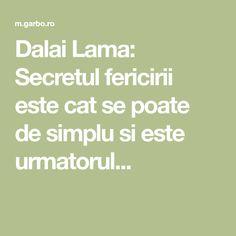 Dalai Lama: Secretul fericirii este cat se poate de simplu si este urmatorul... Dalai Lama, Ale, Ale Beer, Ales, Beer
