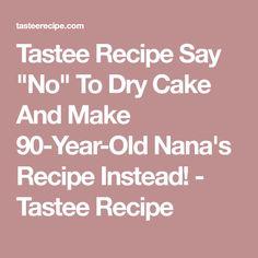 "Tastee Recipe Say ""No"" To Dry Cake And Make 90-Year-Old Nana's Recipe Instead! - Tastee Recipe"