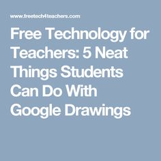 Free Technology for Teachers: 5 Neat Things Students Can Do With Google Drawings