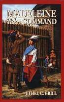 Madeleine Takes Command $11.16  Madeleine Verchere's story is based on a true account of colonial French Canada of the 1690's. Harassed by Iroquois, the Verchere family's fort (seigneury) must keep a continual guard. 14-year-old Madeleine is left alone with two younger brothers and few others when the Natives attack. We follow the brave and determined stratagems of Madeleine and her small circle. Madeleine's youthful leadership, especially of her brothers, will win the reader's admiration.