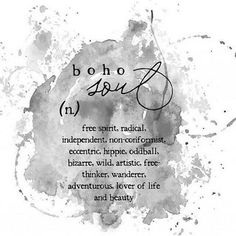 Boho Soul: (n) Free spirit radical independent non-conformist eccentric hippie oddball bizarre wild artistic free thinker wanderer adventurous lover of life and beauty. by allythegypsygirl Boho Life, Gypsy Life, Quotes To Live By, Me Quotes, Free Soul Quotes, Free Spirit Quotes, Qoutes, Quotable Quotes, Feelings