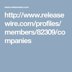 http://www.releasewire.com/profiles/members/82309/companies