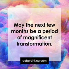 Inspirational Quote: May the next few months be a period of magnificent transformation. Hugs, Deborah #Qotd #EnergyHealing #Transformation