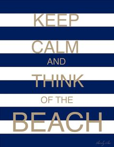 Keep Calm and Think Of the beach.. <3