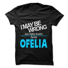 I May Be Wrong But I Highly Doubt It I am... OFELIA - 9 - #groomsmen gift #gift for teens. ORDER NOW => https://www.sunfrog.com/LifeStyle/I-May-Be-Wrong-But-I-Highly-Doubt-It-I-am-OFELIA--99-Cool-Name-Shirt-.html?68278