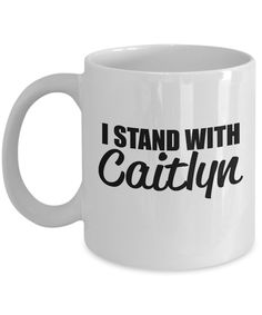 I stand with Caitlyn - 11 OZ Funny Coffee mugs tea cup Gift Ideas White Coffee mugs Romantic Gifts For Husband, Best Gift For Wife, Birthday Gifts For Girlfriend, Friend Birthday Gifts, Irish Coffee Mugs, White Coffee Mugs, Funny Coffee Mugs, Coffee Cups, St Patrick's Day Gifts