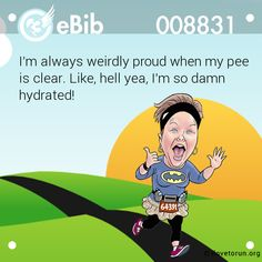 I'm always weirdly proud when my pee is clear. Like, hell yea, I'm so damn hydrated!