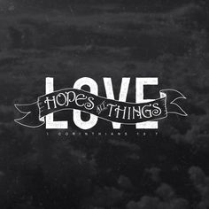 Love hopes all things - 1 Corinthians 13:7.... have HOPE in your marriage and in your man!