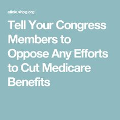 Tell Your Congress Members to Oppose Any Efforts to Cut Medicare Benefits