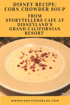 Disney Recipe: Corn Chowder Soup from Storytellers Cafe at Disneyland's Grand Californian Resort