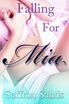 Falling For Mia by Saffron Sands…
