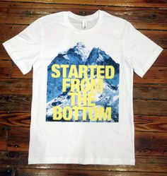 Started From the Bottom Now I'm Here Tee Shirt  Drake by topclick, $16.99