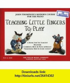 Teaching Little Fingers To Play Book and Songbook Set (2 Book/CD Packs, Teaching Little Fingers to Play Book/CD Pack, and Teaching Little Fingers to Play Songbook Book/2-CD Pack) John Thompson ,   ,  , ASIN: B003IWI64Y , tutorials , pdf , ebook , torrent , downloads , rapidshare , filesonic , hotfile , megaupload , fileserve