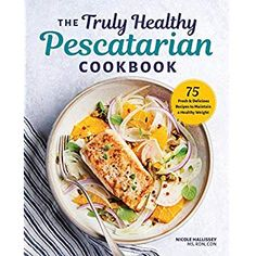 The Truly Healthy Pescatarian Cookbook: 75 Fresh & Delicious Recipes to Maintain a Healthy Weight by Nicole Hallissey MS RDN CDN Pescatarian Diet, Pescatarian Recipes, Gourmet Recipes, Healthy Recipes, Delicious Recipes, Lentil Soup Recipes, 5 Ingredient Recipes, Healthy Weight, Food Print