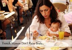Bringing Up Bebe – The Wisdom of French Parenting - I have NEVER seen a bratty child in France!