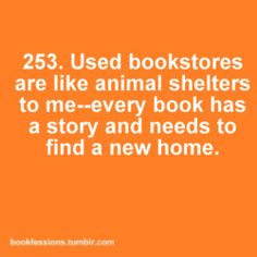 Used bookstores are like animal shelters to me - every book has a story and needs to find a new home.
