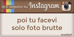 Io ti seguivo su Instagram, poi tu facevi solo foto brutte