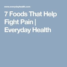 7 Foods That Help Fight Pain | Everyday Health