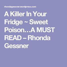 A Killer In Your Fridge ~ Sweet Poison…A MUST READ – Rhonda Gessner
