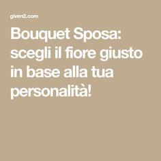 Bouquet Sposa: scegli il fiore giusto in base alla tua personalità!